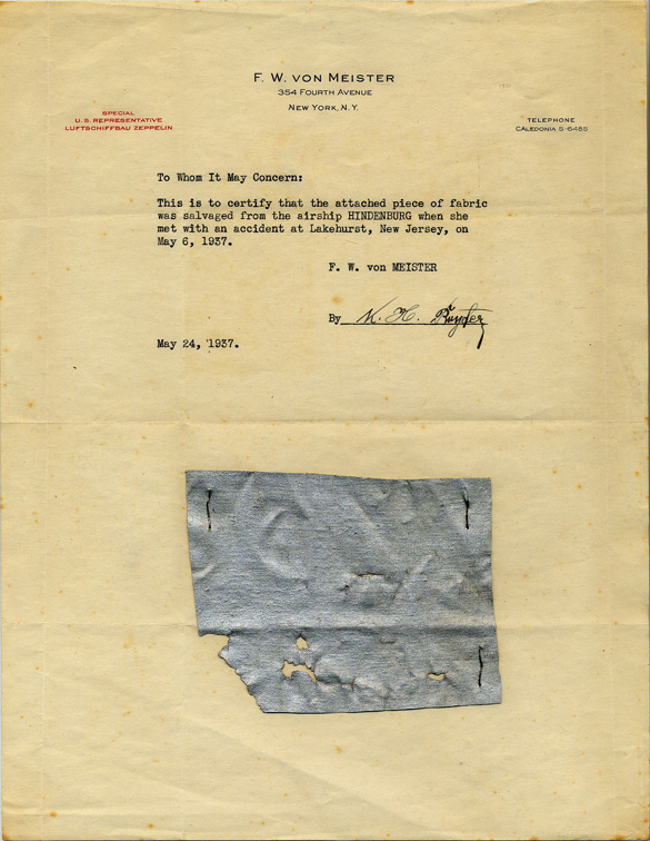 To Whom It May Concern, This is to certify that the attached piece of fabric was salvaged from the airship HINDENBURG when she met with an accident at Lakehurst, New Jersey, on May 6, 1937. F.W. von MEISTER- letter from Hans Royter, official representative of the Zeppelin Company