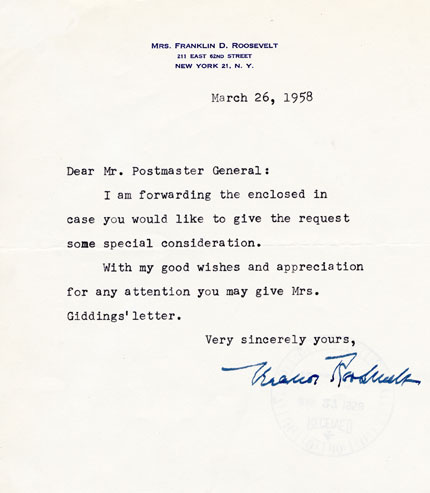 Dear Mr. Postmaster General: I am forwarding the enclosed in case you would like to give the request some special consideration. With my good wishes and appreciation for any attention you may give Mrs. Giddings' letter. Very sincerely yours, (signature)- March 26, 1958 Eleanor Roosevelt letter