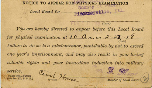 Notice to Appear for Physical Examination: You are hereby directed to appear before this Local Board for physical examination at 10 am on 2-22-18. Failure to do so is a misdemeanor, punishable by not to exceed one year's imprisonment, and may also result in your losing valuable rights and your immediate induction into military service- postcard reminding a draftee he was due to report for his physical