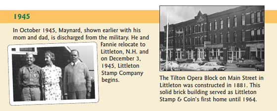 1945: In October 1945, Maynard, shown earlier with his mom and dad, is discharged from the military. He and Fannie relocate to Littleton, N.H. and on December 3, 1945, Littleton Stamp Company begins.